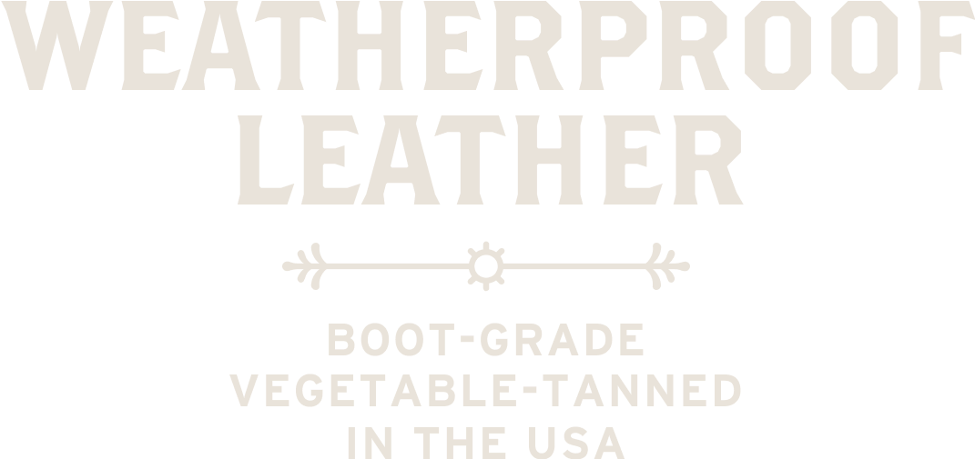 weatherproof leather boot-grade vegetable-tanned in the USA
